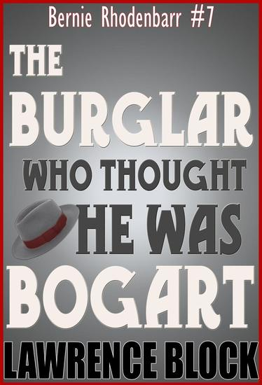 The Burglar Who Thought He Was Bogart - Bernie Rhodenbarr #7 - cover