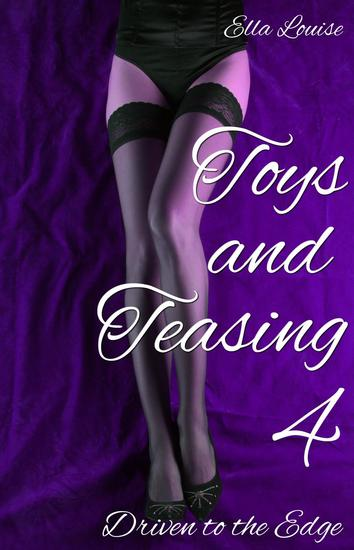 Toys and Teasing 4 (Driven to the Edge) - Toys and Teasing #4 - cover