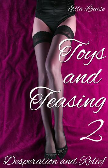 Toys and Teasing 2 (Desperation and Relief) - Toys and Teasing #2 - cover