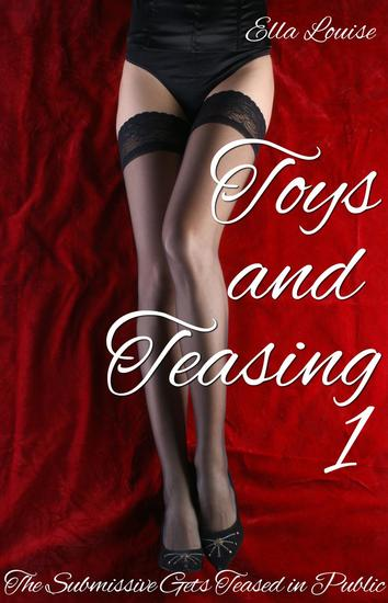 Toys and Teasing 1 (The Submissive Gets Teased in Public) - Toys and Teasing #1 - cover