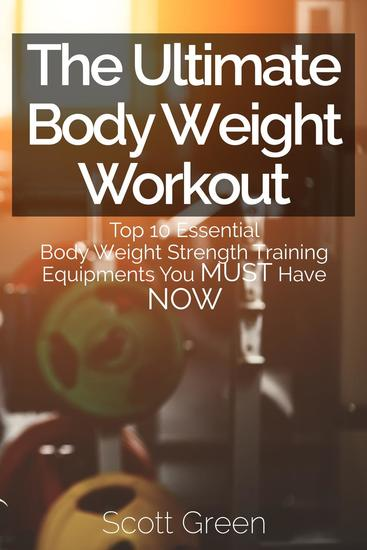 The Ultimate BodyWeight Workout : Top 10 Essential Body Weight Strength Training Equipments You MUST Have NOW - The Blokehead Success Series - cover