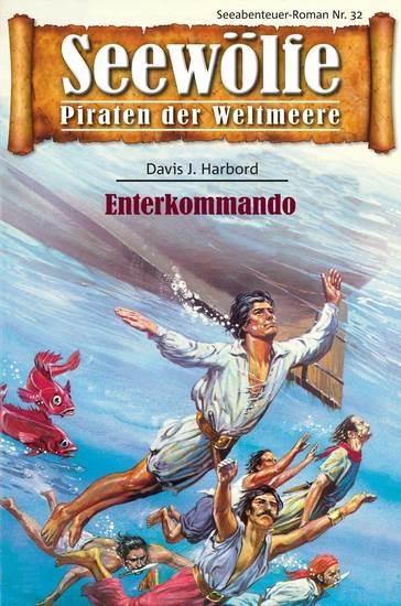 Seewölfe - Piraten der Weltmeere 32 - Enterkommando - cover