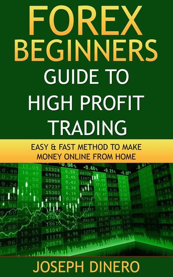 Forex Beginners Guide to High Profit Trading - Beginner Investor and Trader series - cover