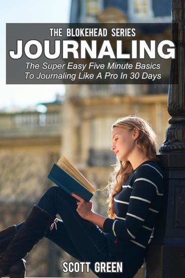 Journaling: The Super Easy Five Minute Basics To Journaling Like A Pro In 30 Days - The Blokehead Success Series - cover