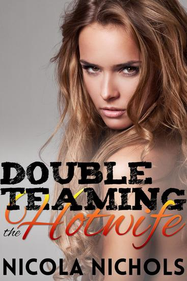 Double Teaming the Hot Wife - Hot Wife #3 - cover