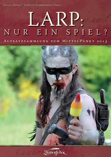 LARP: Nur ein Spiel? - Aufsatzsammlung zum MittelPunkt 2013 - cover