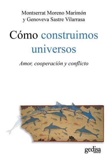 Cómo construimos universos - Amor cooperación y conflicto - cover