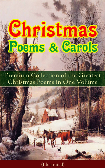 Christmas Poems & Carols - Premium Collection of the Greatest Christmas Poems in One Volume (Illustrated) - Silent Night Ring Out Wild Bells The Three Kings Old Santa Claus Christmas At Sea Angels from the Realms of Glory A Christmas Ghost Story Boar's Head Carol A Visit From Saint Nicholas… - cover