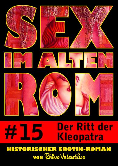 Sex im alten Rom 15 - Der Ritt der Kleopatra - Historischer Erotik-Roman von Rhino Valentino - cover