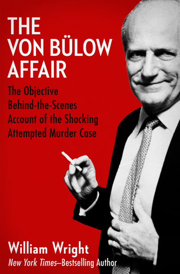 The Von Bülow Affair - The Objective Behind-the-Scenes Account of the Shocking Attempted Murder Case - cover