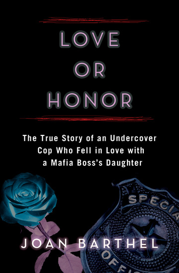 Love or Honor - The True Story of an Undercover Cop Who Fell in Love with a Mafia Boss's Daughter - cover