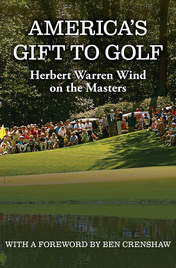 America's Gift to Golf - Herbert Warren Wind on the Masters - cover