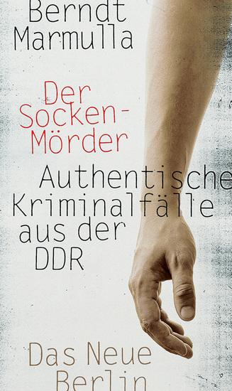 Der Sockenmörder - Authentische Kriminalfälle aus der DDR - cover