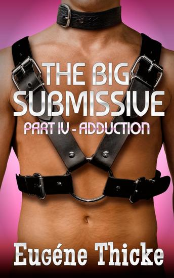 The Big Submissive Part IV - Adduction - The Big Submissive #4 - cover