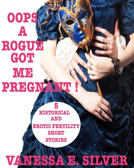Oops A Rogue Got Me Pregnant! - 5 Historical And Erotic Fertility Short Stories - cover