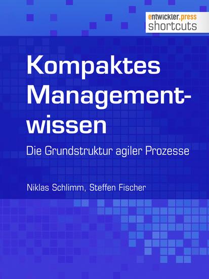 Kompaktes Managementwissen - Die Grunstruktur agiler Prozesse - cover