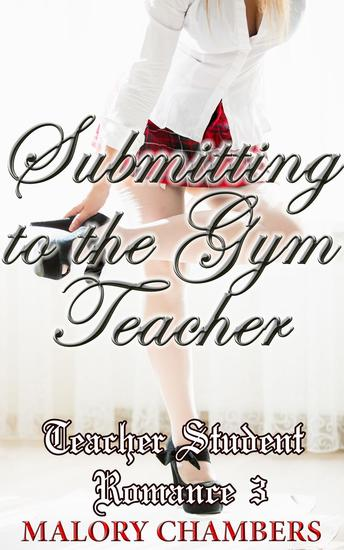 Submitting to the Gym Teacher - Teacher Student Romance #3 - cover