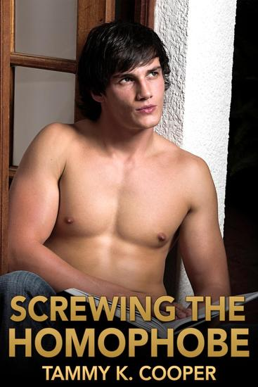 Screwing the Homophobe (Straight to Gay Conversion Erotica) - cover