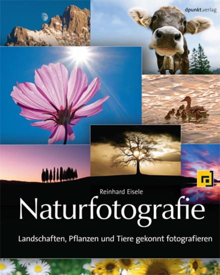 Naturfotografie - Landschaften Pflanzen und Tiere gekonnt fotografieren - cover