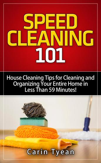 Speed Cleaning 101: House Cleaning Tips for Cleaning and Organizing Your Entire Home in Less Than 59 Minutes! - Speed Cleaning Book - cover