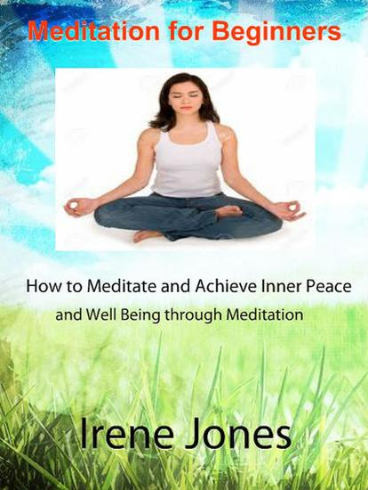 Meditation for Beginners - How to Meditate and Achieve Inner Peace and Well Being through Meditation - cover