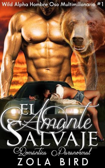 El Amante Salvaje: Un Romance Paranormal - Wild Alpha Hombre Oso Multimillonario #1 - cover