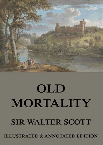 Old Mortality - Extended Annotated & Illustrated Edition - cover