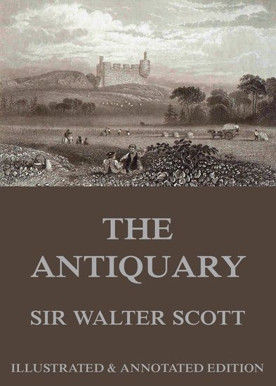 The Antiquary - Extended Annotated & Illustrated Edition - cover