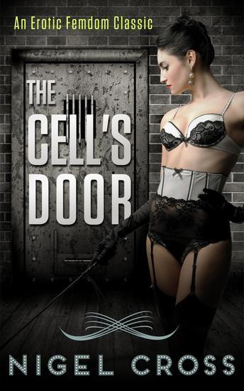 The Cell's Door (An Erotic Femdom Novel) - cover