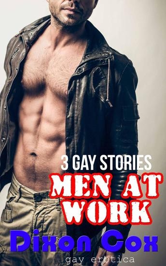 Men At Work: Three Gay Erotica Stories - cover