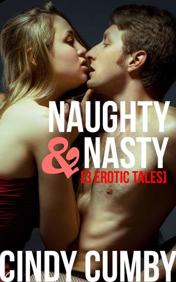 Naughty And Nasty: 3 Erotic Tales - cover