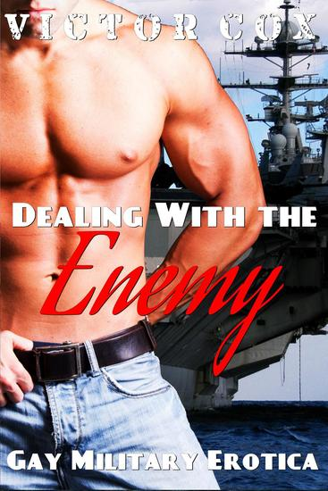 Dealing With The Enemy - Gay Military Erotica - cover