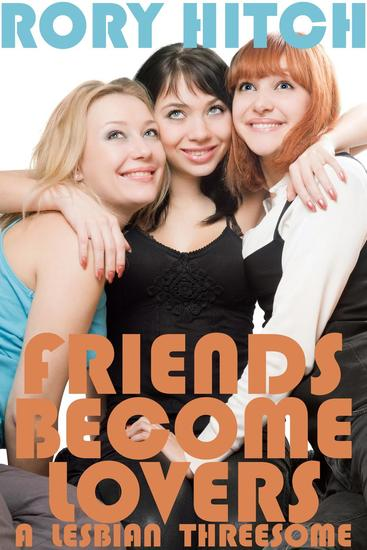 Friends Become Lovers - A Lesbian Threesome - cover