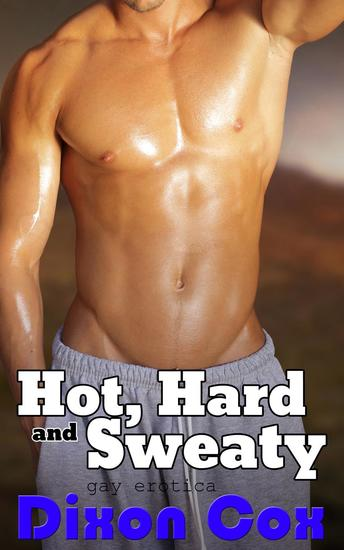 Hot Hard and Sweaty: Three Tales of Sexercise - cover