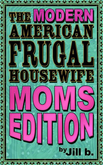 The Modern American Frugal Housewife Book #3: Moms Edition - The Modern American Frugal Housewife Series #3 - cover