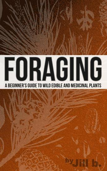 Foraging - A Beginner's Guide to Wild Edible and Medicinal Plants - SHTF #1 - cover