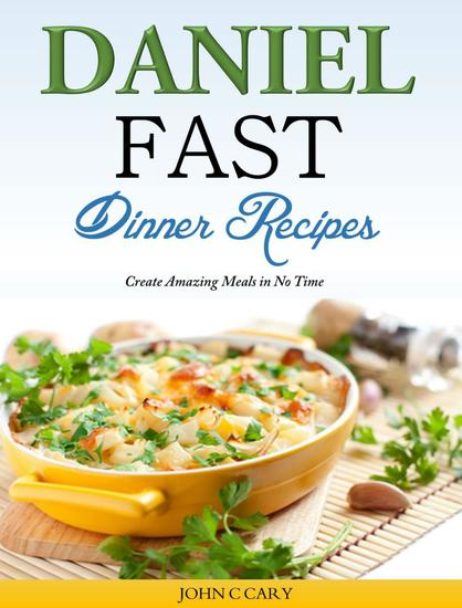 Daniel Fast Dinner Recipes Create Amazing Meals in No Time - cover