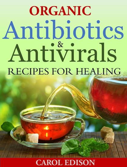 Organic Antibiotics and Antivirals Recipes for Healing - cover