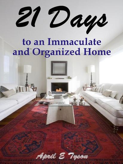 21 Days to an Immaculate and Organized Home How to Clean and Organize Your Home and Keep it That Way - cover