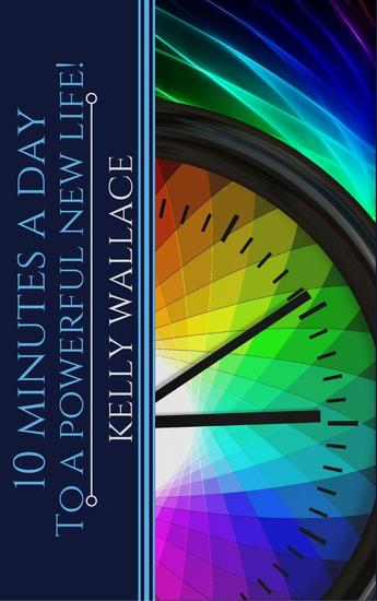 10 Minutes A Day To A Powerful New Life! Personal Success Through Intuitive Living - cover