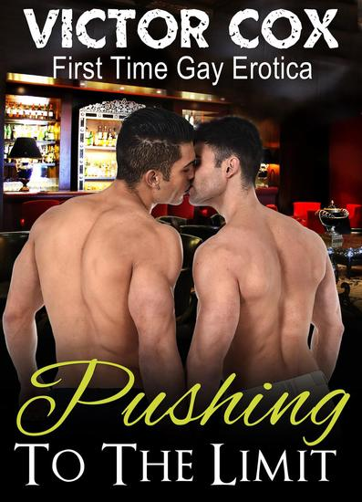 Pushing to the Limit - Gay First Time Erotica - cover