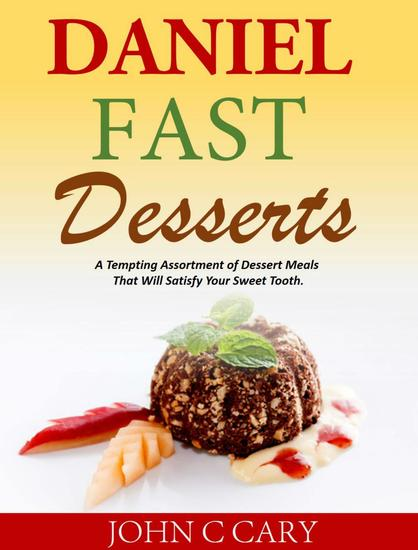 Daniel Fast Desserts A Tempting Assortment of Dessert Meals That Will Satisfy Your Sweet Tooth - cover
