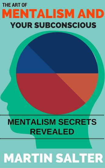 The Art Of Mentalism And Your Subconscious - Mentalism Secrets Revealed - cover
