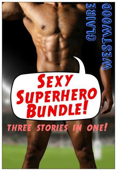 Sexy Superhero Bundle - 3 Superhero-Themed Fantasy Erotic Tales in One! - cover