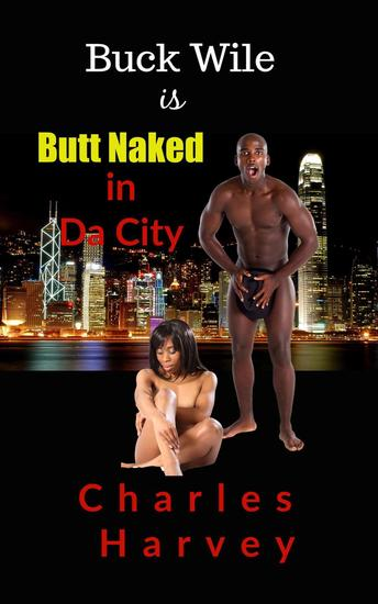 Buck Wile is Butt Naked In Da City - Buck Wile Stories #2 - cover
