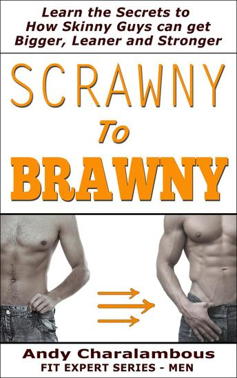 Scrawny To Brawny - How Skinny Guys Can Get Bigger Leaner And Stronger - Fit Expert Series - cover