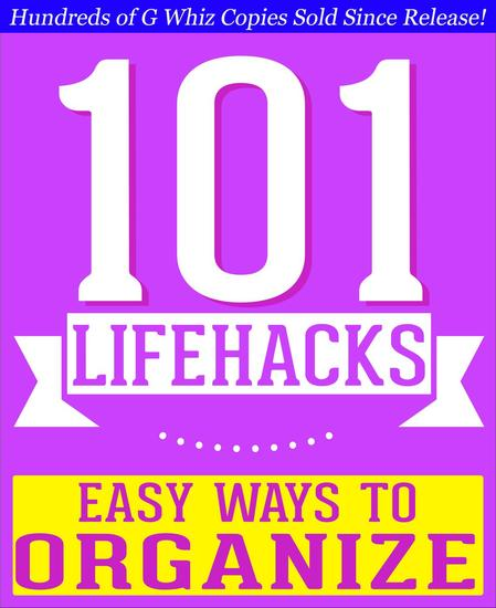101 Lifehacks - Easy Ways to Organize: Tips to Enhance Efficiency Stay Organized Make friends and Simplify Life and Improve Quality of Life! - 101BookFactscom - cover