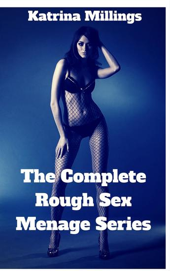 The Complete Rough Sex Menage Series - cover