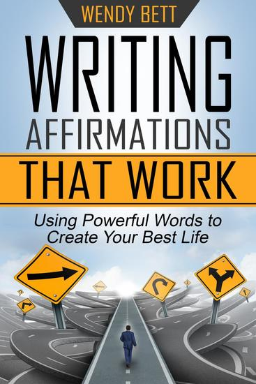 Writing Affirmations That Work: Using Powerful Words to Create Your Best Life - cover