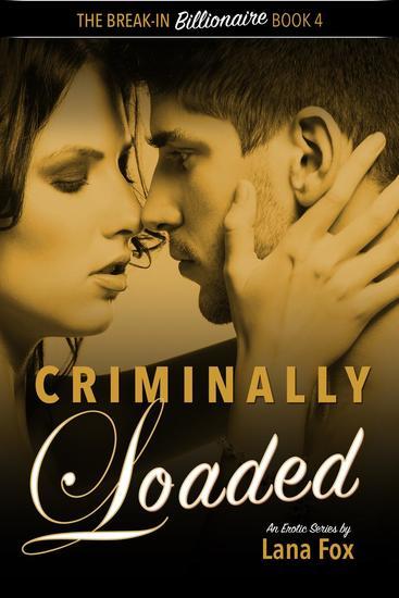 Criminally Loaded - The Break-In Billionaire #4 - cover